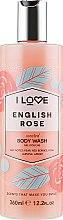 "Profumi e cosmetici Gel doccia ""English Rose"" - I Love English Rose Body Wash"