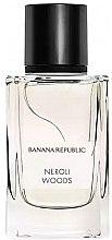 Profumi e cosmetici Banana Republic Neroli Woods - Eau de Parfum