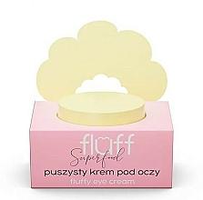 Profumi e cosmetici Crema contorno occhi - Fluff Fluffy Eye Cream